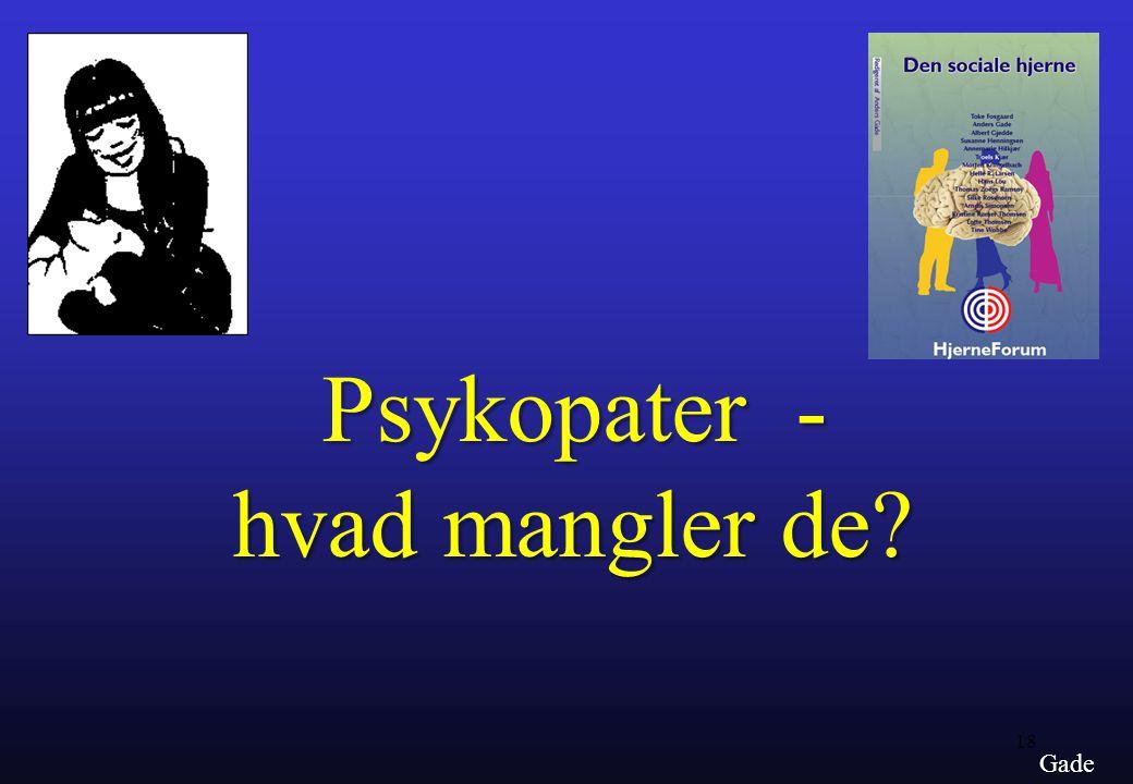 Psykopater - hvad mangler de Gade
