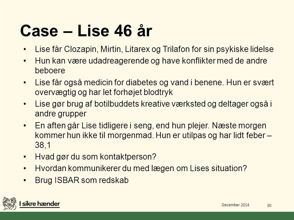 Case – Lise 46 år Lise får Clozapin, Mirtin, Litarex og Trilafon for sin psykiske lidelse.
