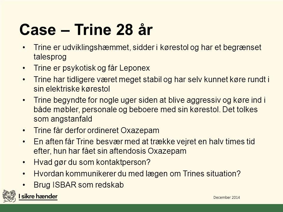 Case – Trine 28 år Trine er udviklingshæmmet, sidder i kørestol og har et begrænset talesprog. Trine er psykotisk og får Leponex.