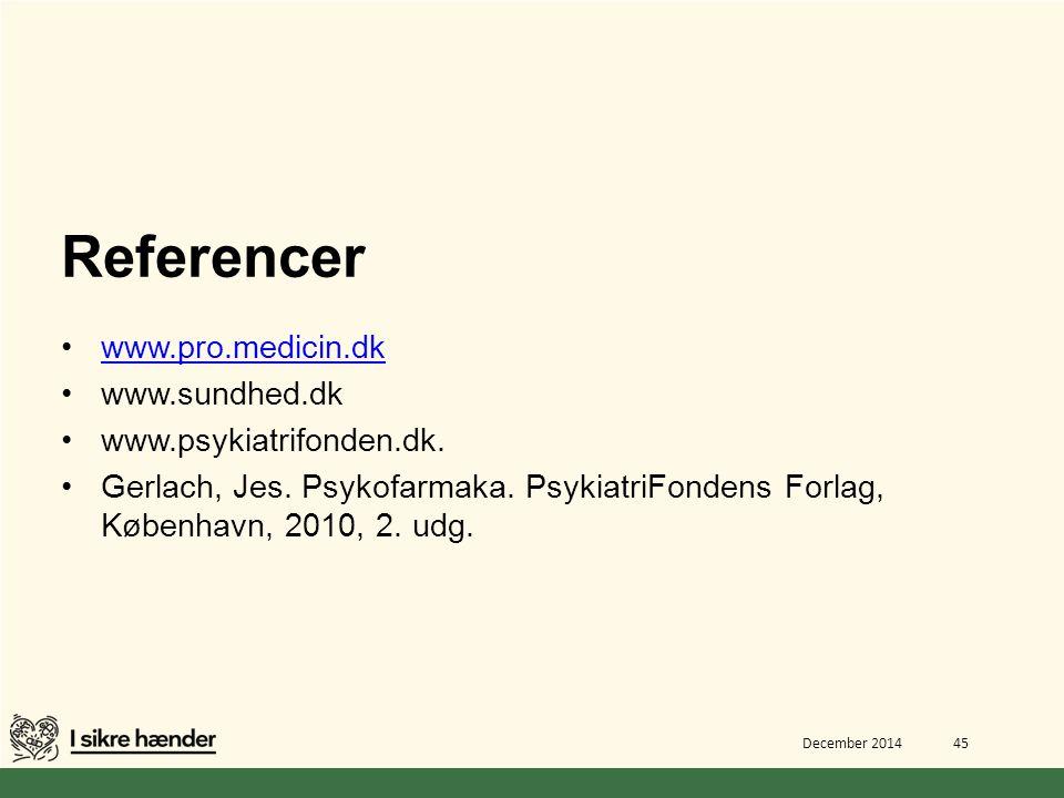 Referencer www.pro.medicin.dk www.sundhed.dk www.psykiatrifonden.dk.