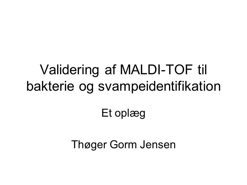 Validering af MALDI-TOF til bakterie og svampeidentifikation