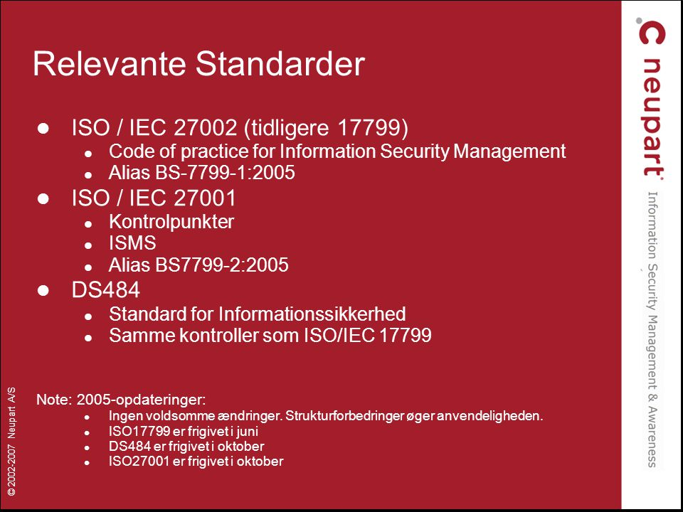 Relevante Standarder ISO / IEC 27002 (tidligere 17799) ISO / IEC 27001