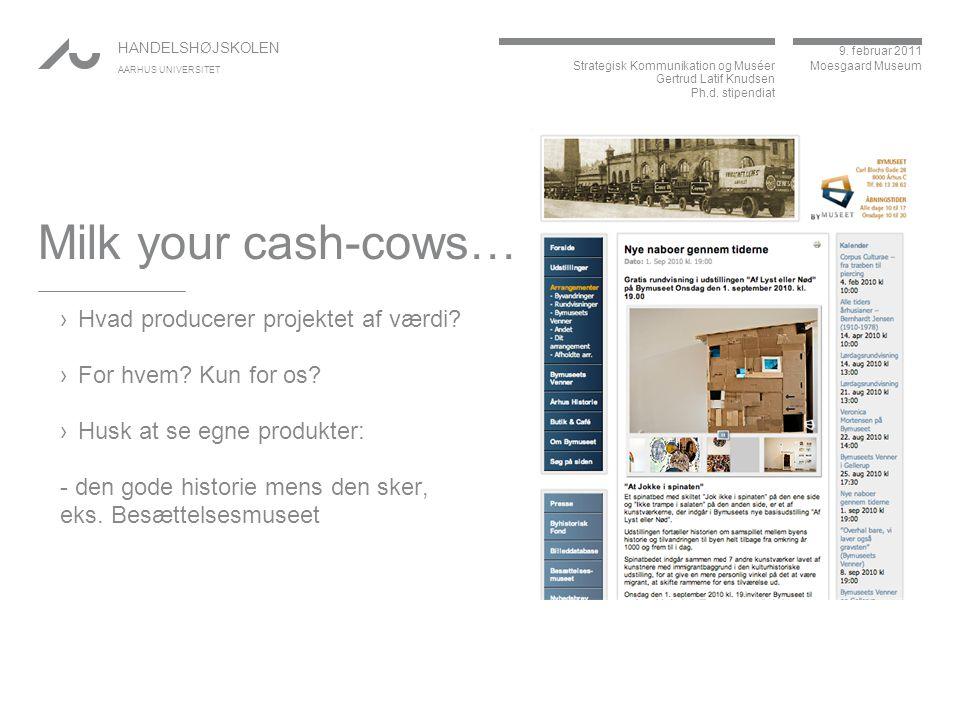 Milk your cash-cows… Hvad producerer projektet af værdi