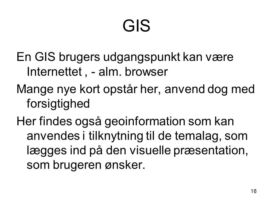 GIS En GIS brugers udgangspunkt kan være Internettet , - alm. browser