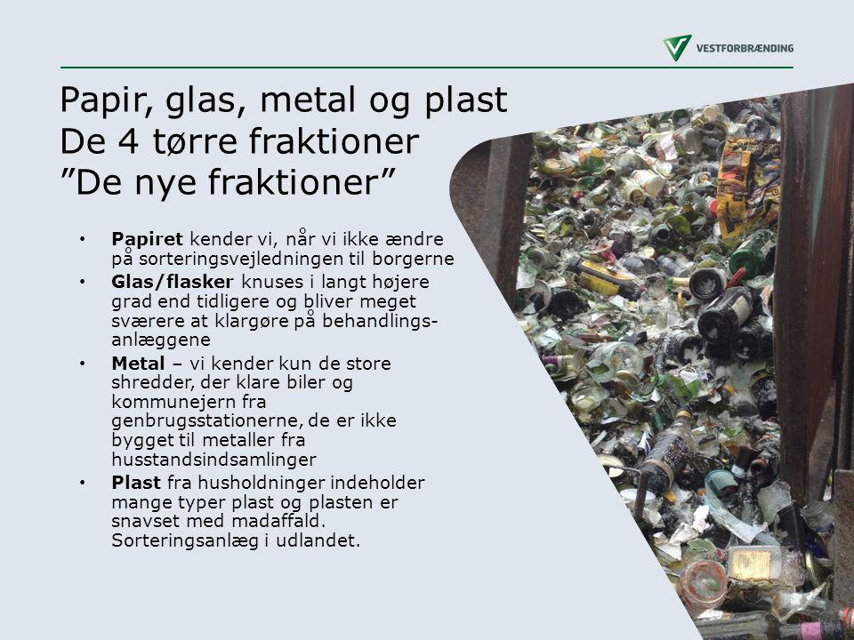 Papir, glas, metal og plast De 4 tørre fraktioner De nye fraktioner