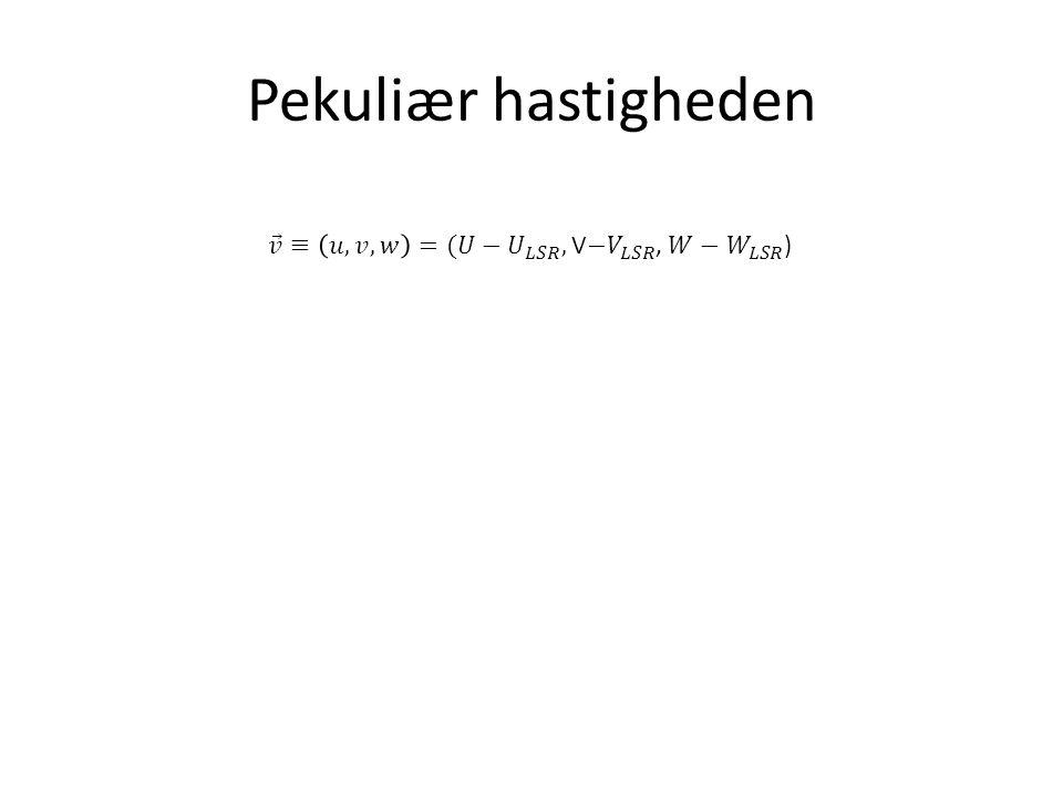 Pekuliær hastigheden 𝑣 ≡ 𝑢,𝑣,𝑤 =(𝑈− 𝑈 𝐿𝑆𝑅 , V− 𝑉 𝐿𝑆𝑅 , 𝑊− 𝑊 𝐿𝑆𝑅 )