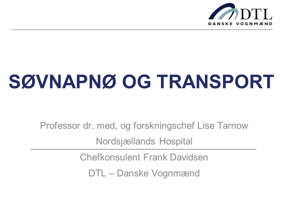 SØVNAPNØ OG TRANSPORT Professor dr. med, og forskningschef Lise Tarnow