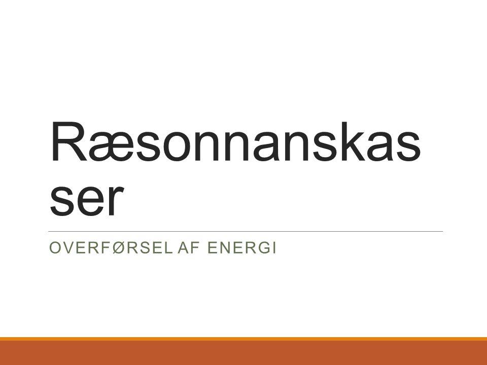 Ræsonnanskasser Overførsel af energi