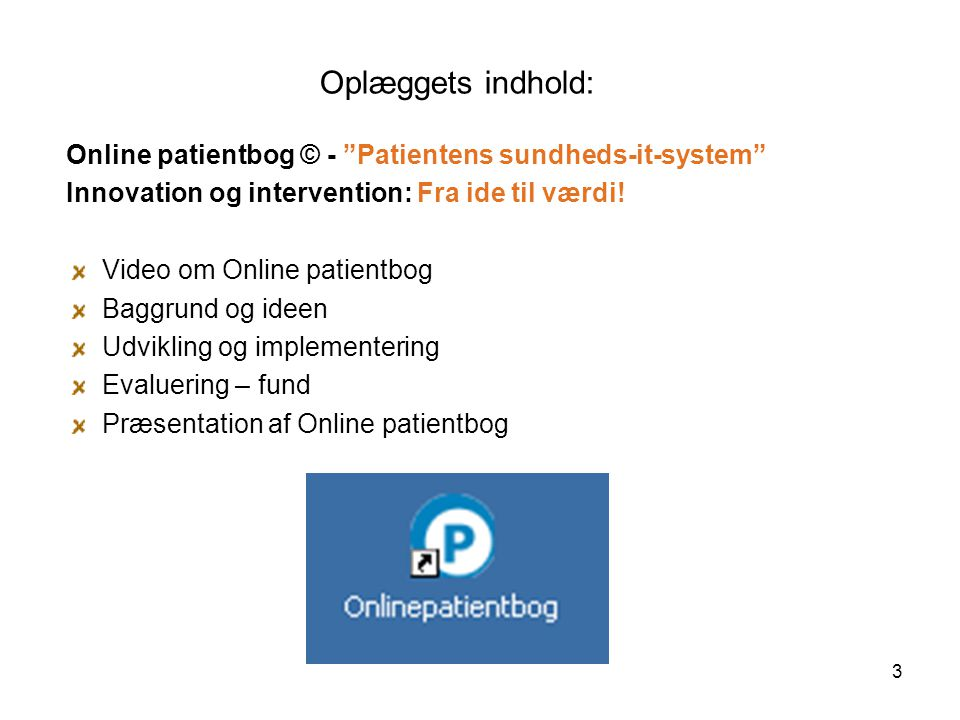 Oplæggets indhold: Online patientbog © - Patientens sundheds-it-system Innovation og intervention: Fra ide til værdi!