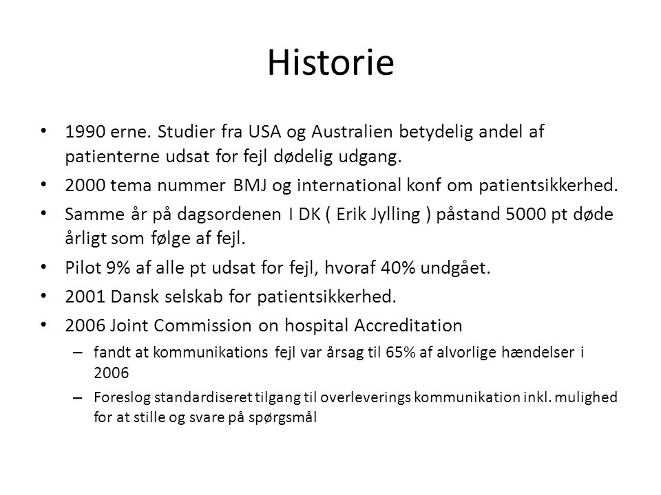 Historie 1990 erne. Studier fra USA og Australien betydelig andel af patienterne udsat for fejl dødelig udgang.