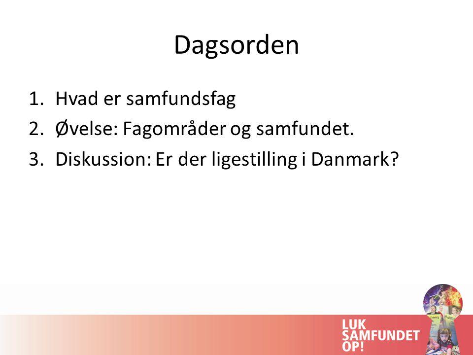 Dagsorden Hvad er samfundsfag Øvelse: Fagområder og samfundet.