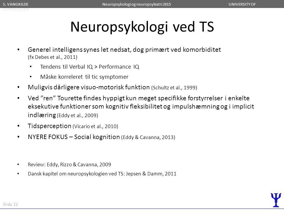 Neuropsykologi ved TS Generel intelligens synes let nedsat, dog primært ved komorbiditet (fx Debes et al., 2011)