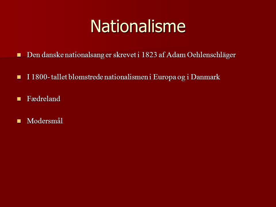 Nationalisme Den danske nationalsang er skrevet i 1823 af Adam Oehlenschläger. I 1800- tallet blomstrede nationalismen i Europa og i Danmark.