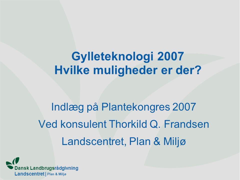 Gylleteknologi 2007 Hvilke muligheder er der