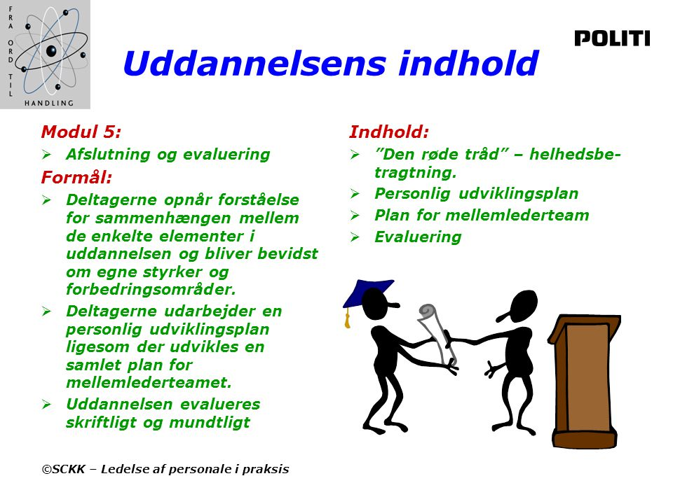 Uddannelsens indhold Modul 5: Formål: Indhold: