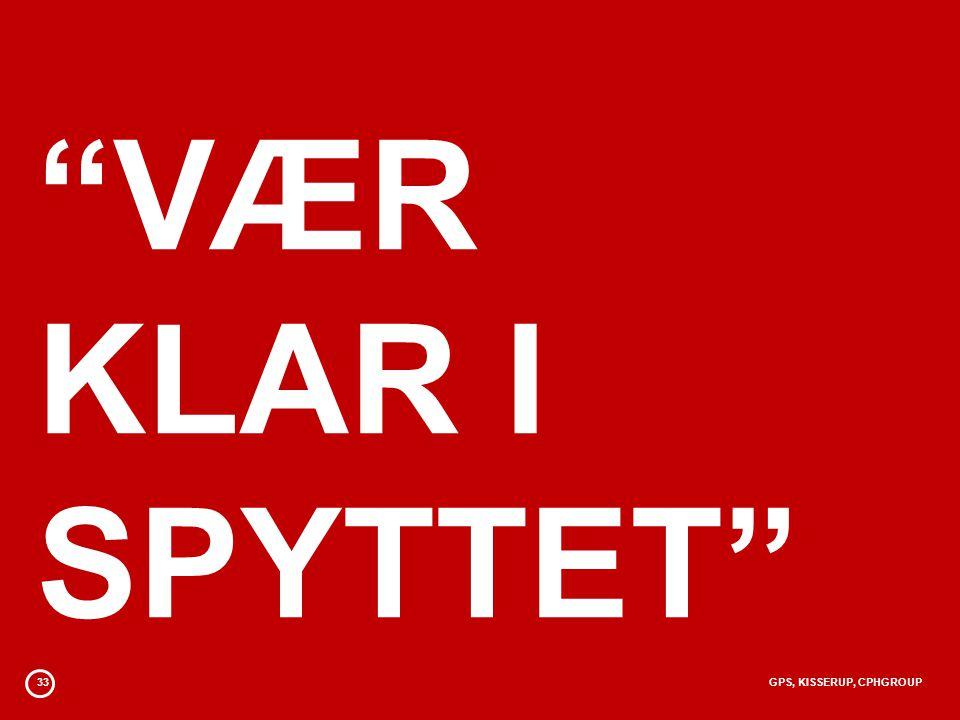 VÆR KLAR I SPYTTET 33 GPS, KISSERUP, CPHGROUP