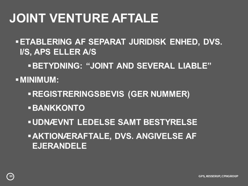 JOINT VENTURE AFTALE ETABLERING AF SEPARAT JURIDISK ENHED, DVS. I/S, APS ELLER A/S. BETYDNING: JOINT AND SEVERAL LIABLE