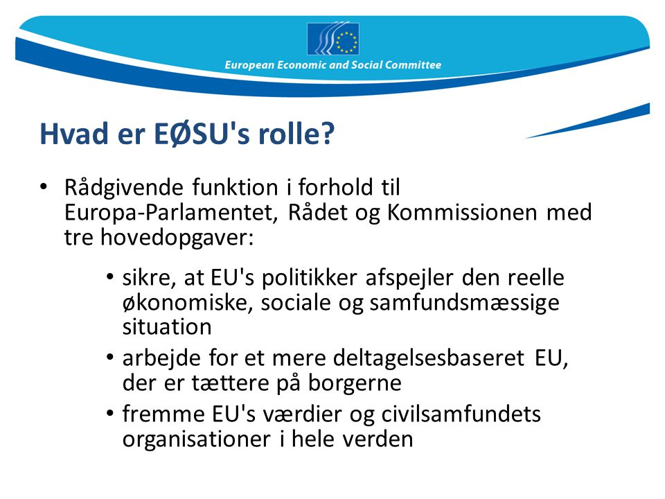 Hvad er EØSU s rolle Rådgivende funktion i forhold til Europa-Parlamentet, Rådet og Kommissionen med tre hovedopgaver: