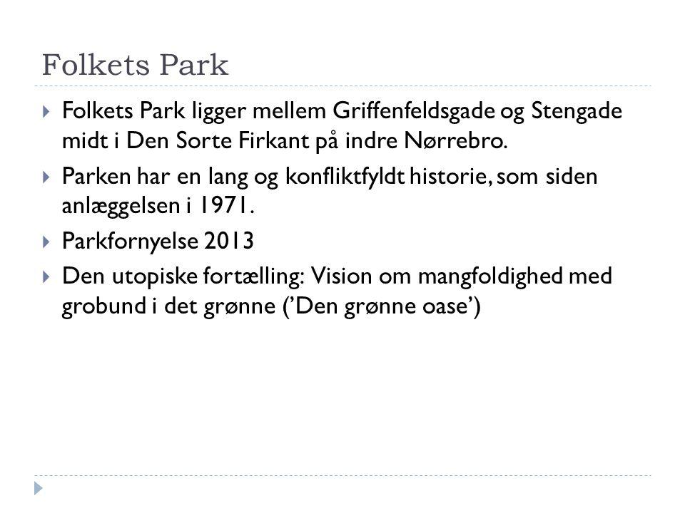 Folkets Park Folkets Park ligger mellem Griffenfeldsgade og Stengade midt i Den Sorte Firkant på indre Nørrebro.