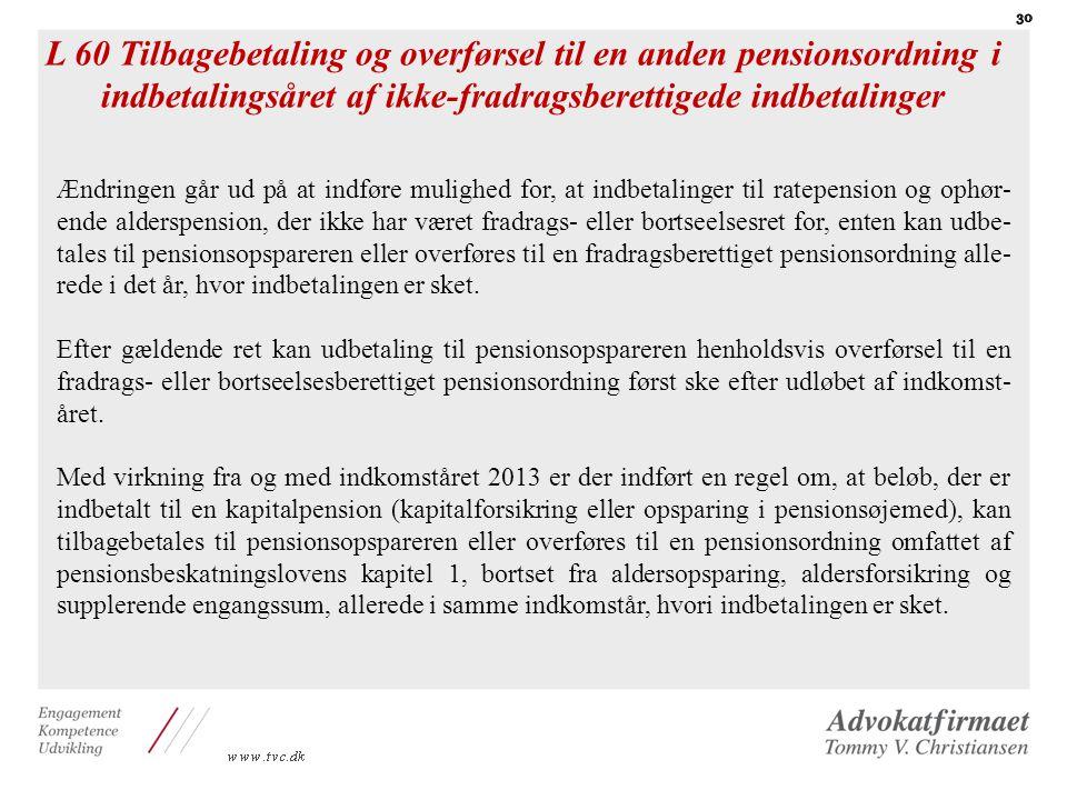 L 60 Tilbagebetaling og overførsel til en anden pensionsordning i indbetalingsåret af ikke-fradragsberettigede indbetalinger