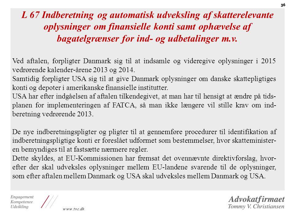 L 67 Indberetning og automatisk udveksling af skatterelevante oplysninger om finansielle konti samt ophævelse af bagatelgrænser for ind- og udbetalinger m.v.