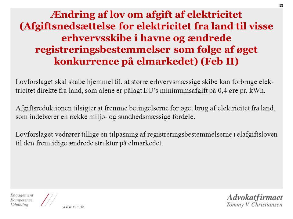 Ændring af lov om afgift af elektricitet (Afgiftsnedsættelse for elektricitet fra land til visse erhvervsskibe i havne og ændrede registreringsbestemmelser som følge af øget konkurrence på elmarkedet) (Feb II)