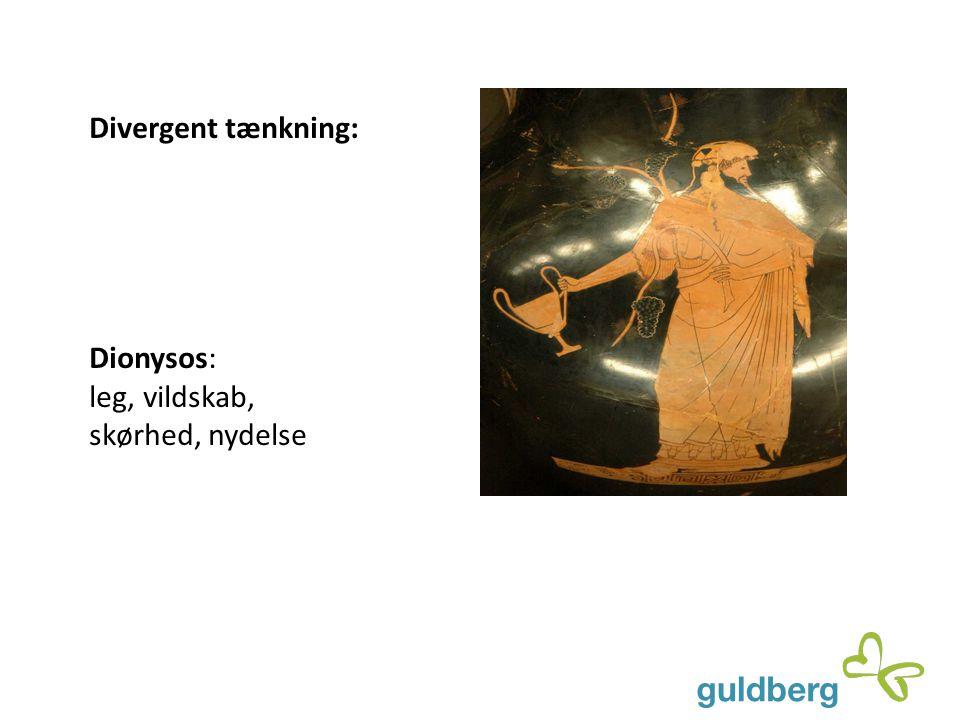 Divergent tænkning: Dionysos: leg, vildskab, skørhed, nydelse