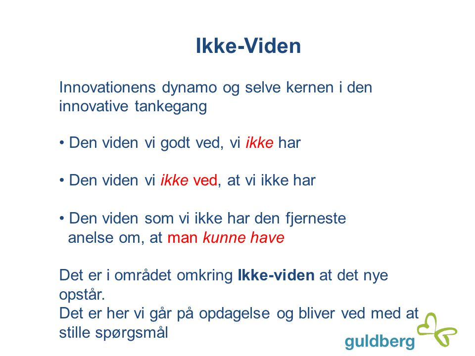 Ikke-Viden Innovationens dynamo og selve kernen i den innovative tankegang. Den viden vi godt ved, vi ikke har.