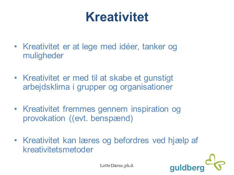 Kreativitet Kreativitet er at lege med idéer, tanker og muligheder