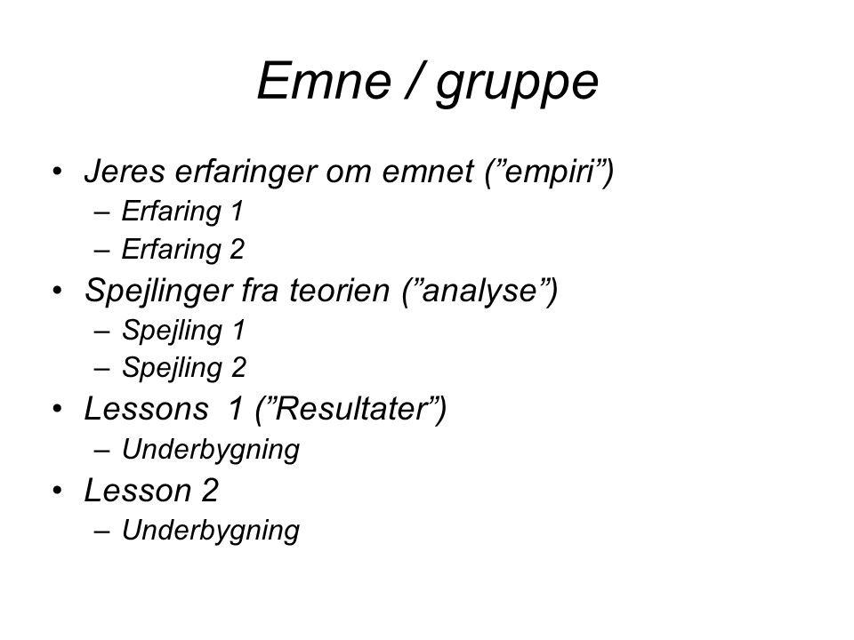 Emne / gruppe Jeres erfaringer om emnet ( empiri )