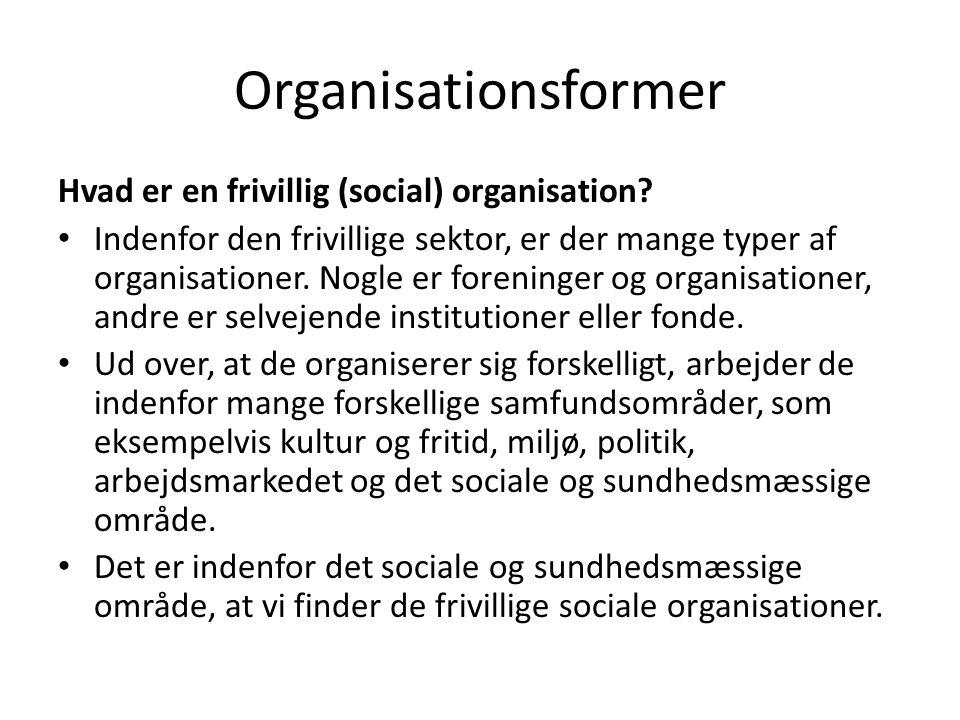 Organisationsformer Hvad er en frivillig (social) organisation
