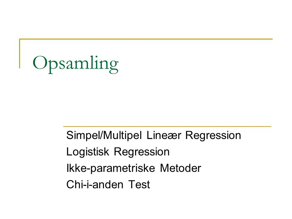 Opsamling Simpel/Multipel Lineær Regression Logistisk Regression