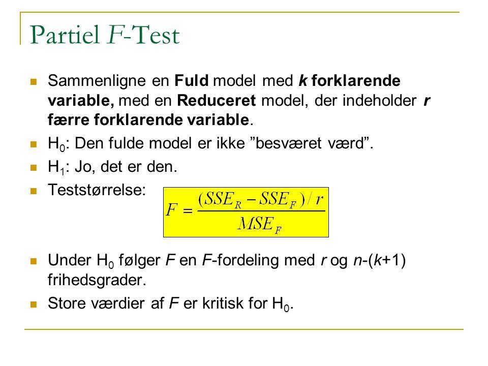 Partiel F-Test Sammenligne en Fuld model med k forklarende variable, med en Reduceret model, der indeholder r færre forklarende variable.