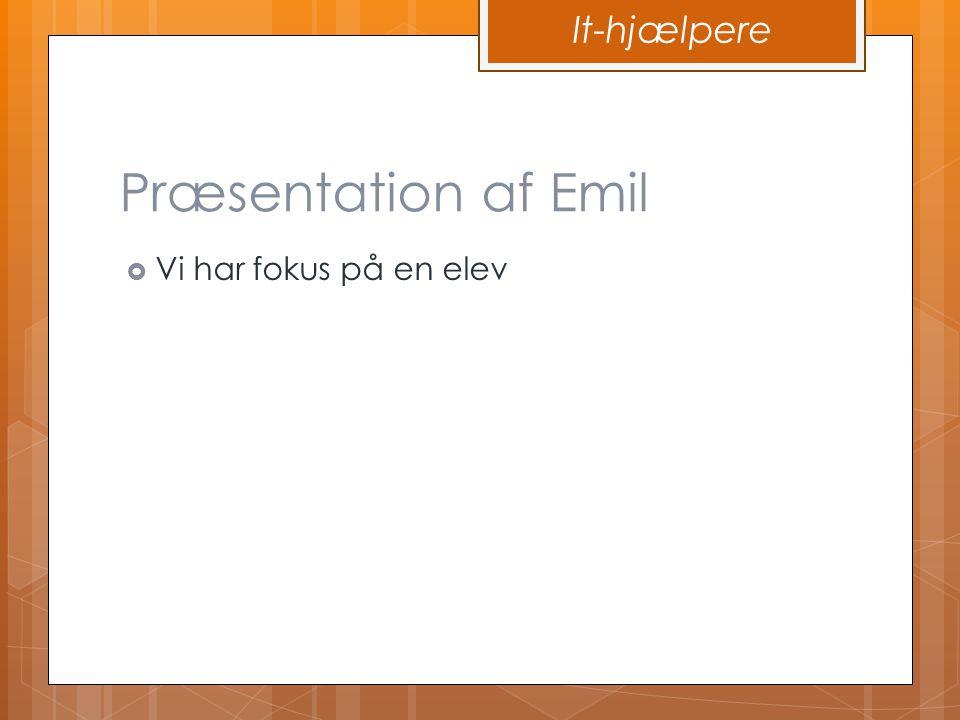 It-hjælpere Præsentation af Emil Vi har fokus på en elev