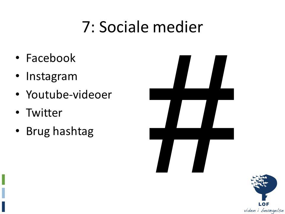 # 7: Sociale medier Facebook Instagram Youtube-videoer Twitter