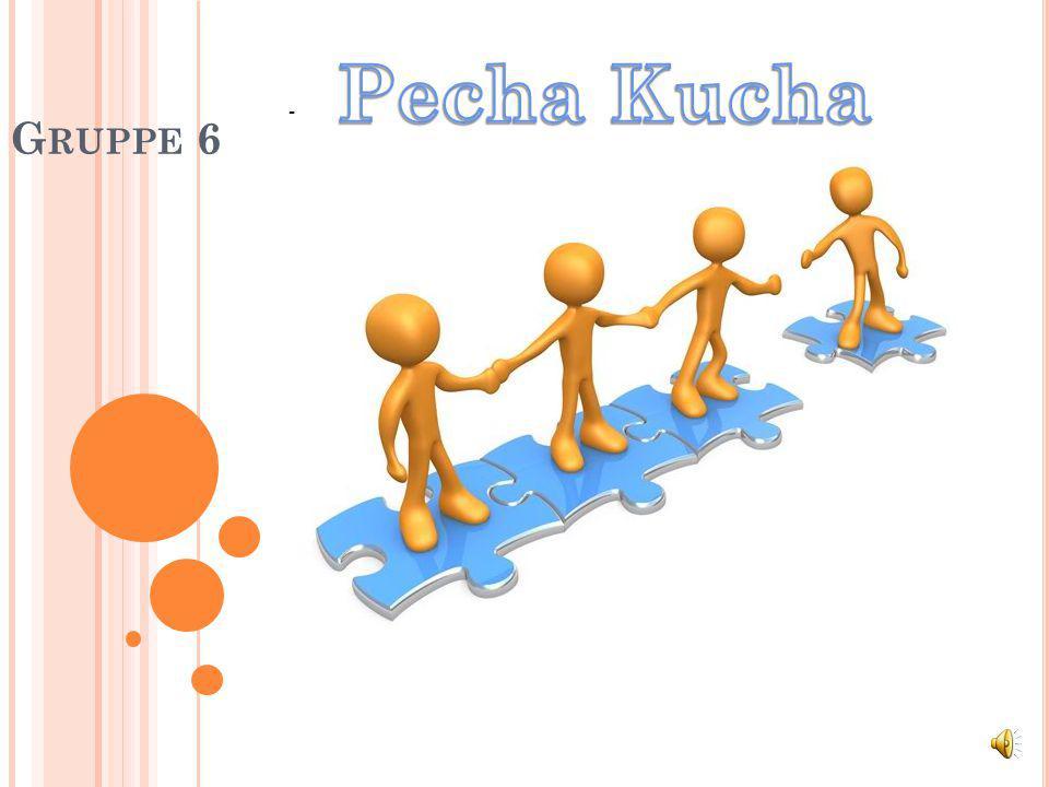 Gruppe 6 Pecha Kucha -