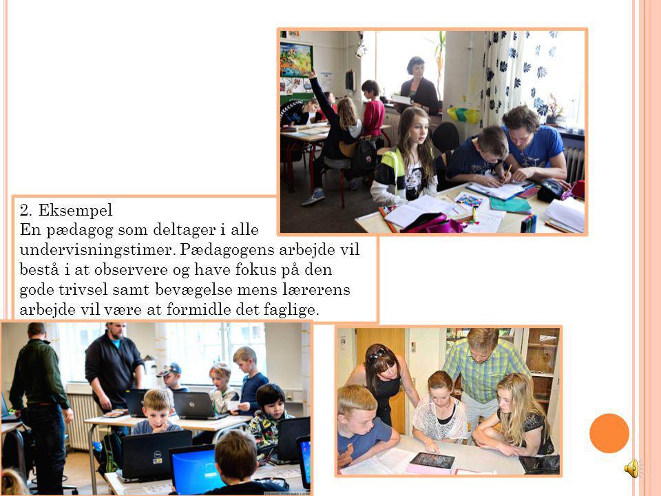 2. Eksempel En pædagog som deltager i alle undervisningstimer