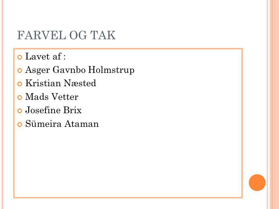 FARVEL OG TAK Lavet af : Asger Gavnbo Holmstrup Kristian Næsted