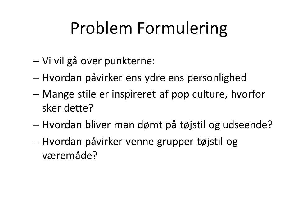 Problem Formulering Vi vil gå over punkterne: