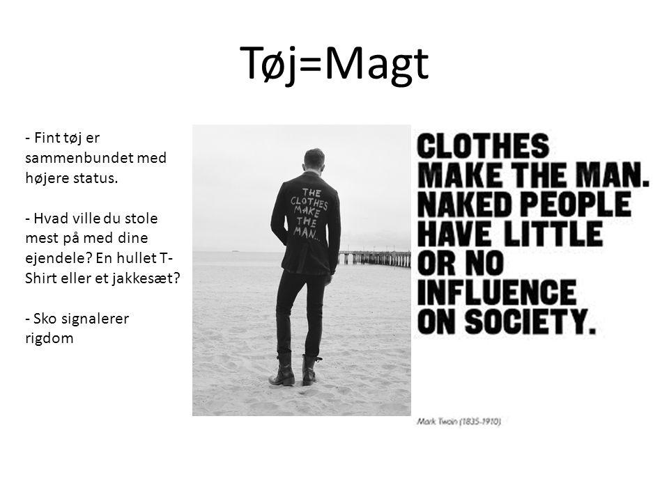 Tøj=Magt - Fint tøj er sammenbundet med højere status.