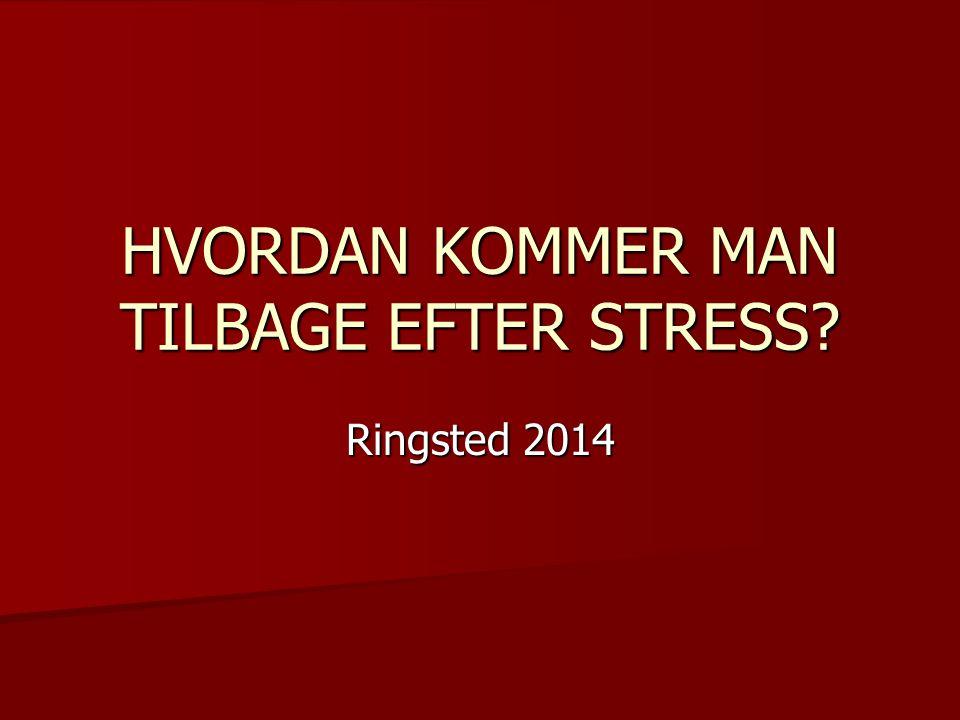 HVORDAN KOMMER MAN TILBAGE EFTER STRESS