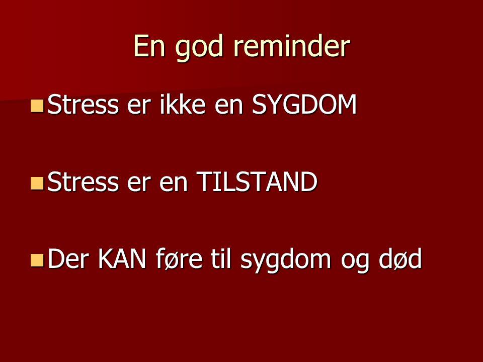 En god reminder Stress er ikke en SYGDOM Stress er en TILSTAND