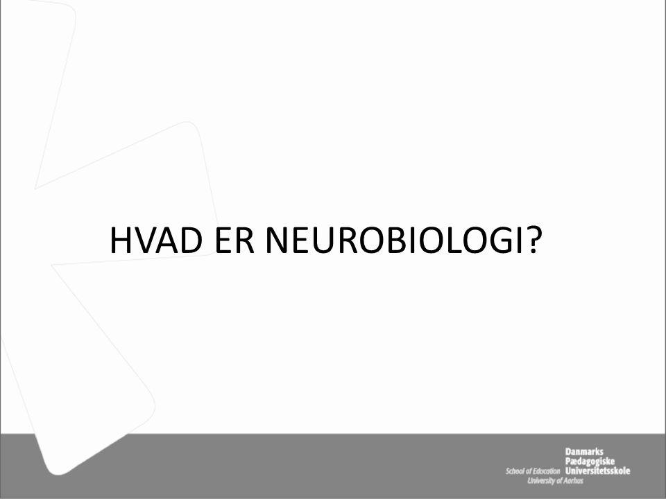 HVAD ER NEUROBIOLOGI