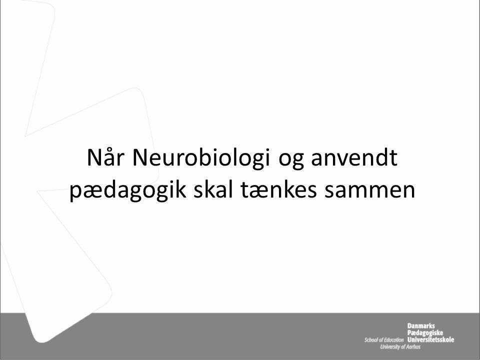 Når Neurobiologi og anvendt pædagogik skal tænkes sammen