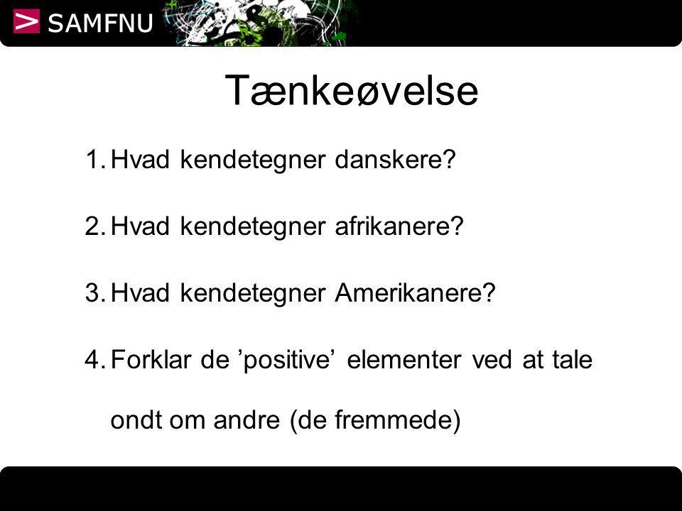 Tænkeøvelse Hvad kendetegner danskere Hvad kendetegner afrikanere