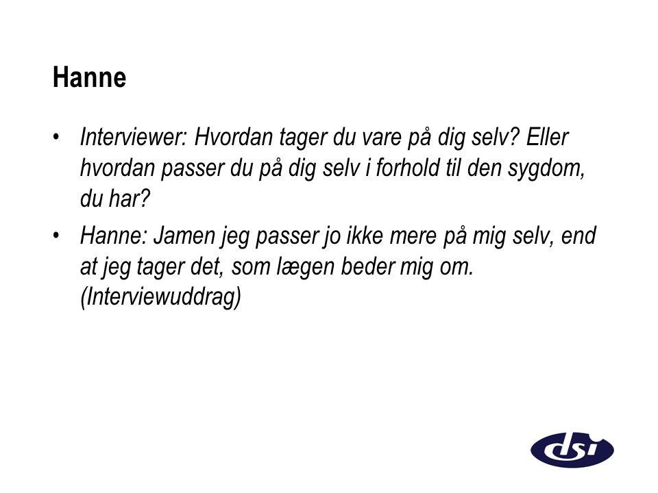 Hanne Interviewer: Hvordan tager du vare på dig selv Eller hvordan passer du på dig selv i forhold til den sygdom, du har