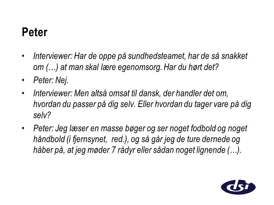 Peter Interviewer: Har de oppe på sundhedsteamet, har de så snakket om (…) at man skal lære egenomsorg. Har du hørt det