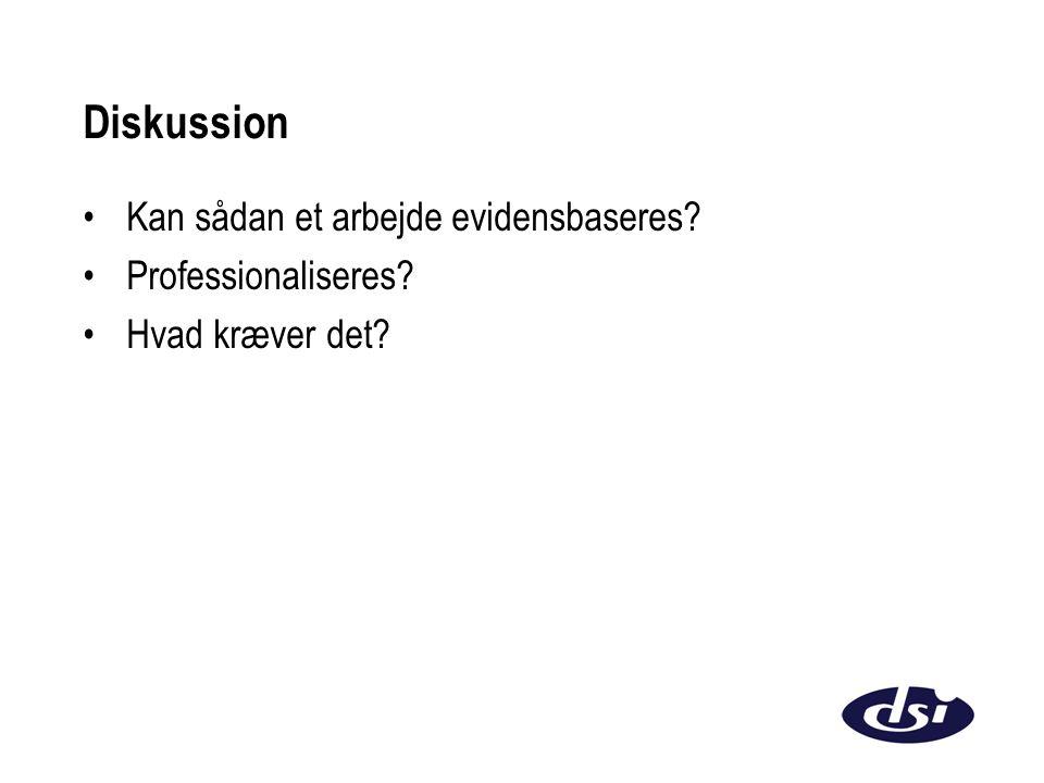Diskussion Kan sådan et arbejde evidensbaseres Professionaliseres