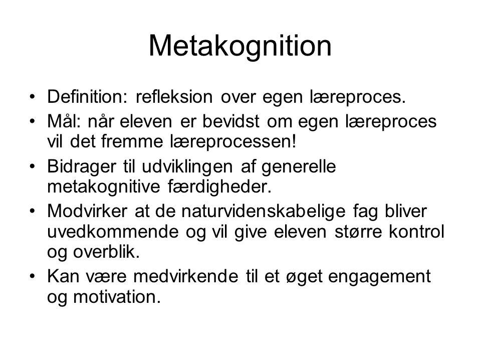 Metakognition Definition: refleksion over egen læreproces.