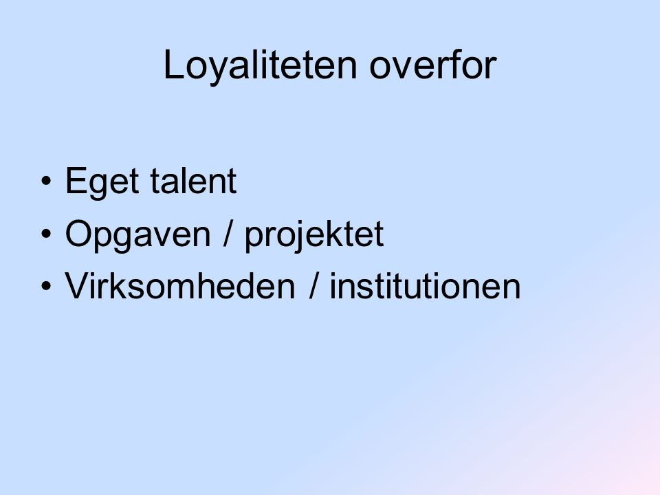 Loyaliteten overfor Eget talent Opgaven / projektet